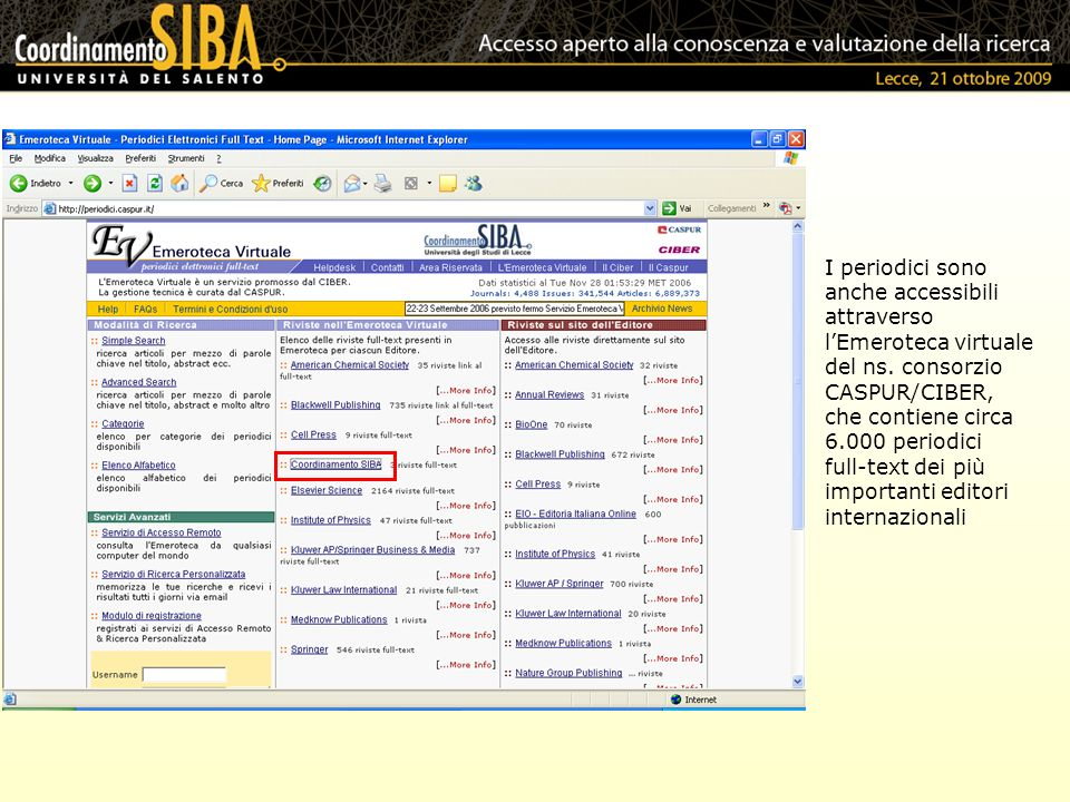 I periodici sono anche accessibili attraverso lEmeroteca virtuale del ns. consorzio CASPUR/CIBER, che contiene circa 6.000 periodici full-text dei più