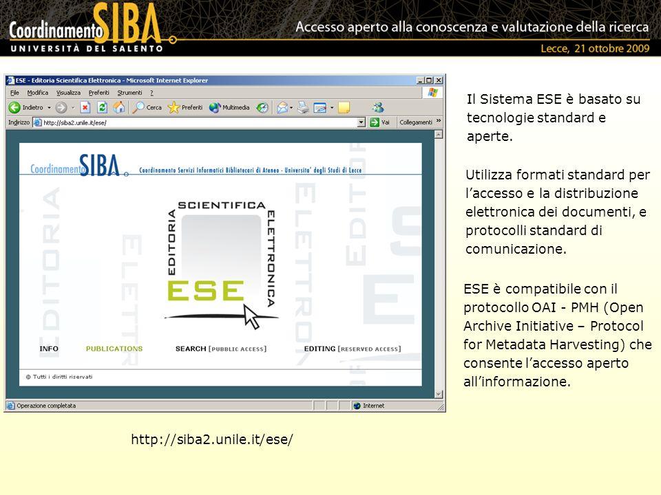 http://siba2.unile.it/ese/ Il Sistema ESE è basato su tecnologie standard e aperte. Utilizza formati standard per laccesso e la distribuzione elettron
