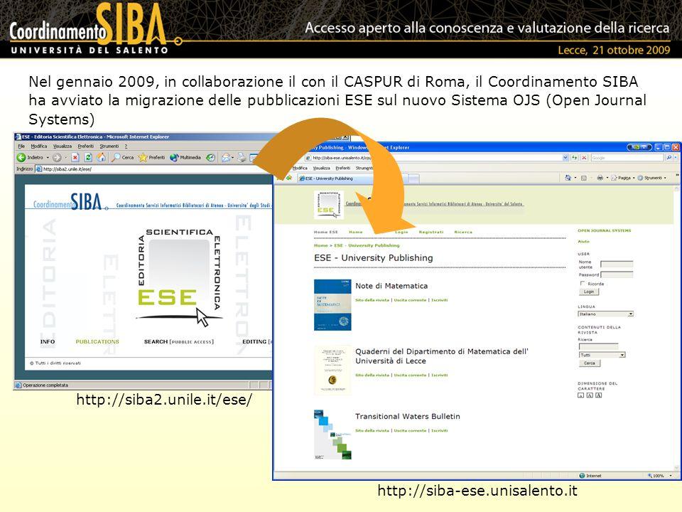 Nel gennaio 2009, in collaborazione il con il CASPUR di Roma, il Coordinamento SIBA ha avviato la migrazione delle pubblicazioni ESE sul nuovo Sistema OJS (Open Journal Systems) http://siba2.unile.it/ese/ http://siba-ese.unisalento.it