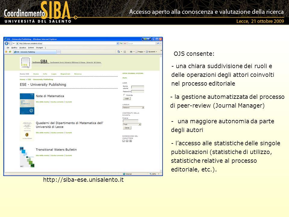 http://siba-ese.unisalento.it - una maggiore autonomia da parte degli autori OJS consente: - una chiara suddivisione dei ruoli e delle operazioni degl