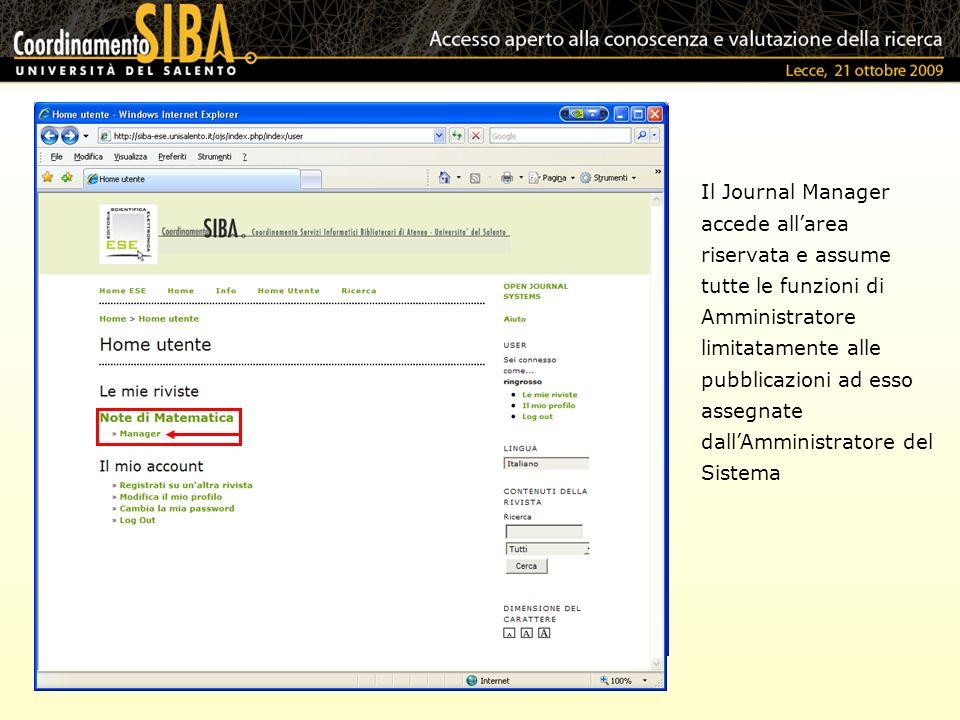 Il Journal Manager accede allarea riservata e assume tutte le funzioni di Amministratore limitatamente alle pubblicazioni ad esso assegnate dallAmmini