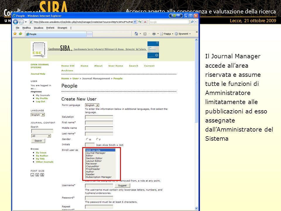 Il Journal Manager accede allarea riservata e assume tutte le funzioni di Amministratore limitatamente alle pubblicazioni ad esso assegnate dallAmministratore del Sistema
