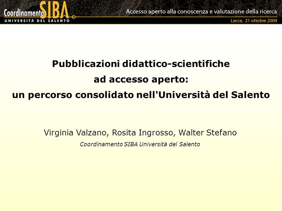 Pubblicazioni didattico-scientifiche ad accesso aperto: un percorso consolidato nell'Università del Salento Virginia Valzano, Rosita Ingrosso, Walter