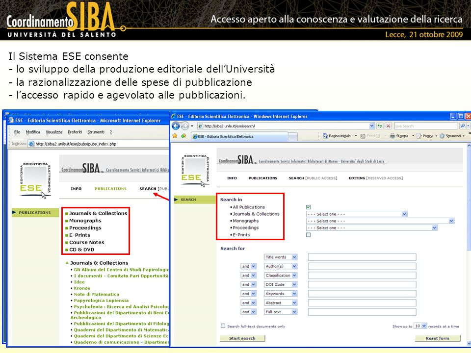 Il Sistema ESE consente - lo sviluppo della produzione editoriale dellUniversità - la razionalizzazione delle spese di pubblicazione - laccesso rapido