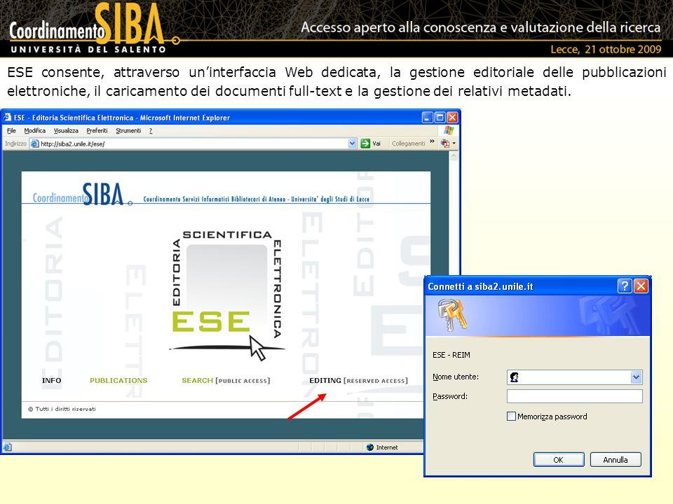 xxxxxxx ******** ESE consente, attraverso uninterfaccia Web dedicata, la gestione editoriale delle pubblicazioni elettroniche, il caricamento dei documenti full-text e la gestione dei relativi metadati.