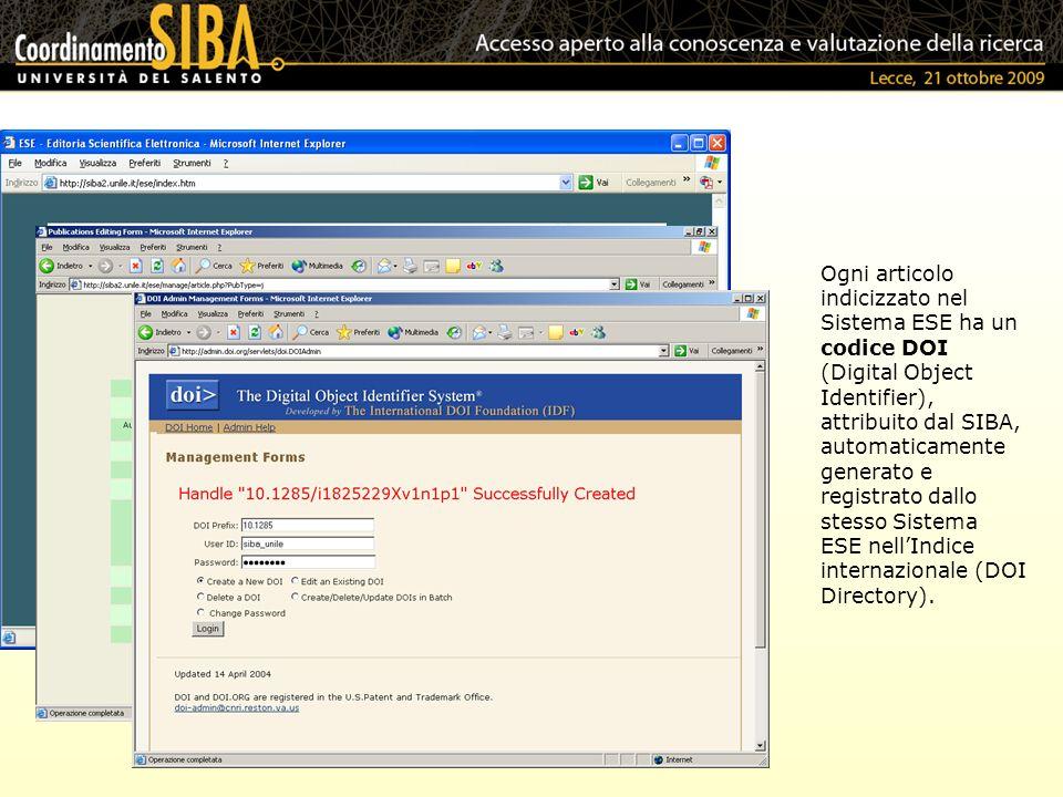 Ogni articolo indicizzato nel Sistema ESE ha un codice DOI (Digital Object Identifier), attribuito dal SIBA, automaticamente generato e registrato dallo stesso Sistema ESE nellIndice internazionale (DOI Directory).