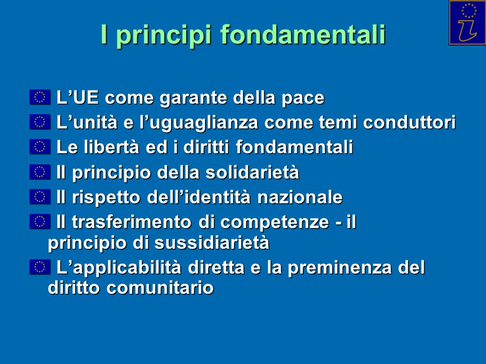 I principi fondamentali LUE come garante della pace LUE come garante della pace Lunità e luguaglianza come temi conduttori Lunità e luguaglianza come