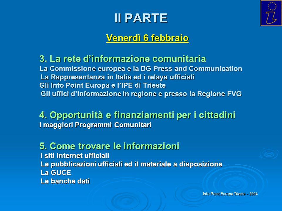 Info Point Europa Trieste - 2004 II PARTE Venerdì 6 febbraio 3. La rete dinformazione comunitaria La Commissione europea e la DG Press and Communicati