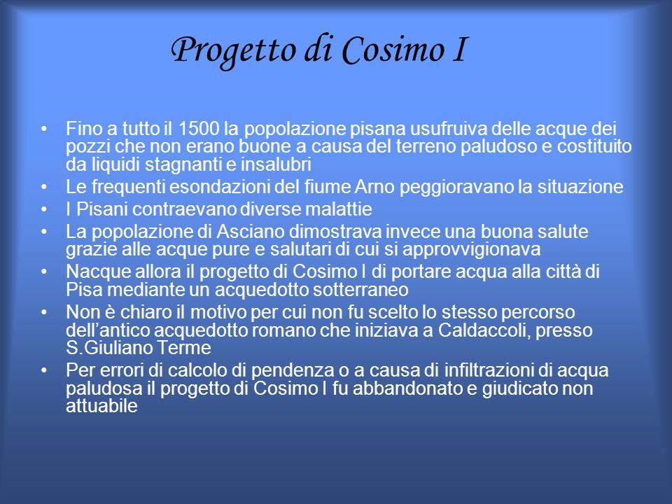 Progetto di Cosimo I Fino a tutto il 1500 la popolazione pisana usufruiva delle acque dei pozzi che non erano buone a causa del terreno paludoso e cos