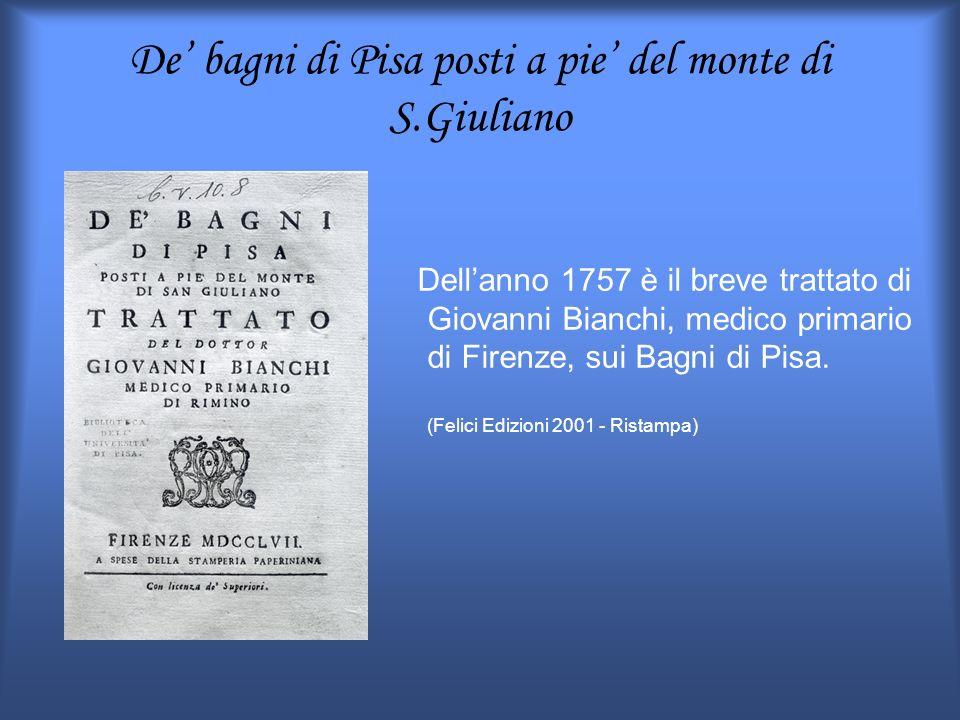 De bagni di Pisa posti a pie del monte di S.Giuliano Dellanno 1757 è il breve trattato di Giovanni Bianchi, medico primario di Firenze, sui Bagni di P