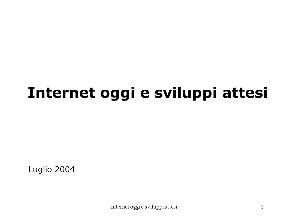 Internet oggi e sviluppi attesi1 Luglio 2004