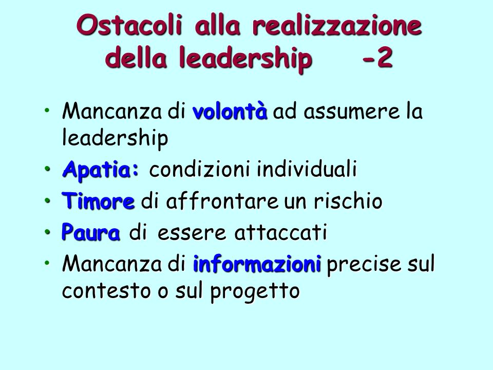 Ostacoli alla realizzazione della leadership -2 volontàMancanza di volontà ad assumere la leadership Apatia: condizioni individualiApatia: condizioni