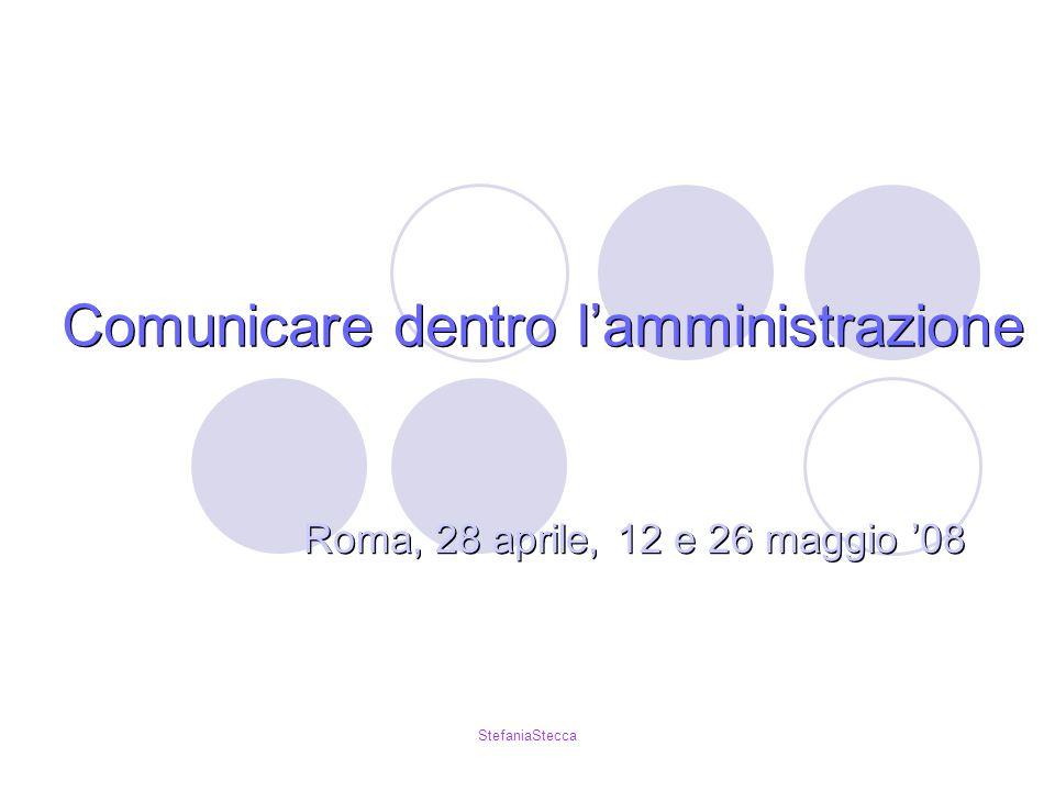 StefaniaStecca Comunicare dentro lamministrazione Roma, 28 aprile, 12 e 26 maggio 08