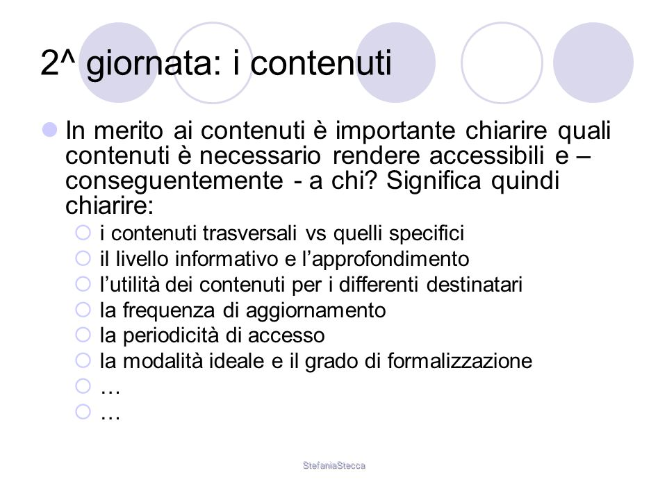 StefaniaStecca 2^ giornata: i contenuti In merito ai contenuti è importante chiarire quali contenuti è necessario rendere accessibili e – conseguentemente - a chi.