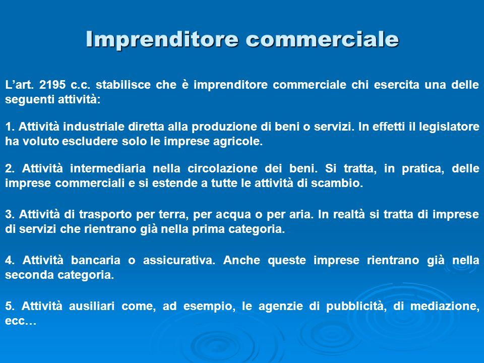 Imprenditore commerciale Lart. 2195 c.c. stabilisce che è imprenditore commerciale chi esercita una delle seguenti attività: 1. Attività industriale d