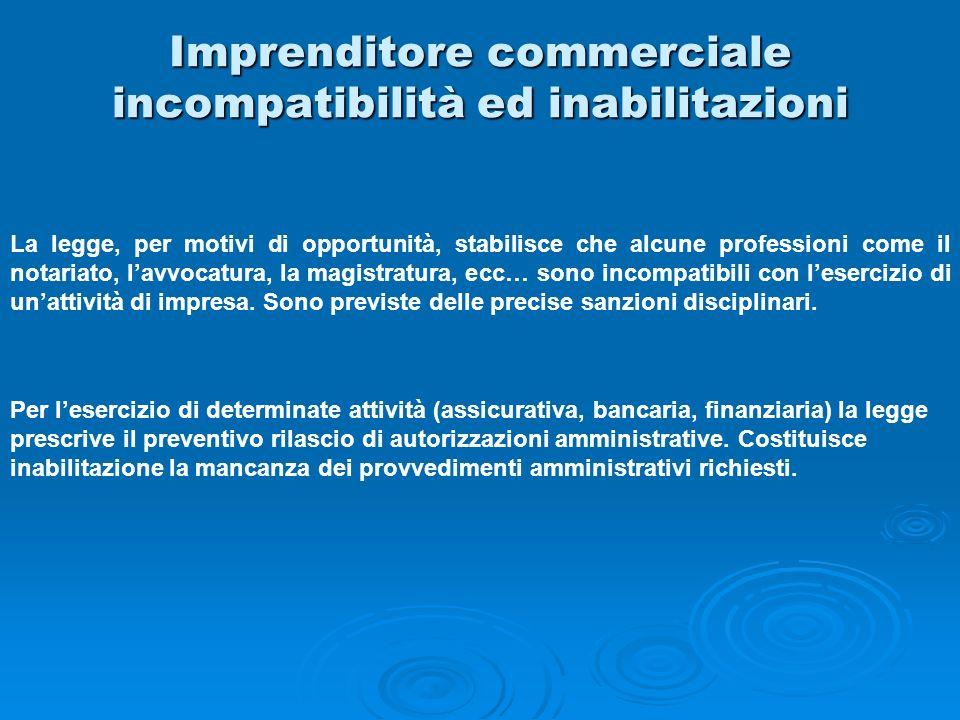 Imprenditore commerciale incompatibilità ed inabilitazioni La legge, per motivi di opportunità, stabilisce che alcune professioni come il notariato, l
