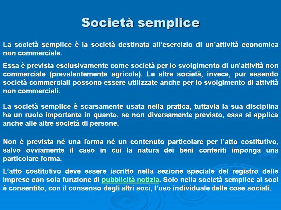 Società semplice La società semplice è la società destinata allesercizio di unattività economica non commerciale. Essa è prevista esclusivamente come