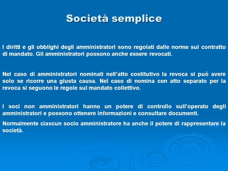 Società semplice I diritti e gli obblighi degli amministratori sono regolati dalle norme sul contratto di mandato. Gli amministratori possono anche es