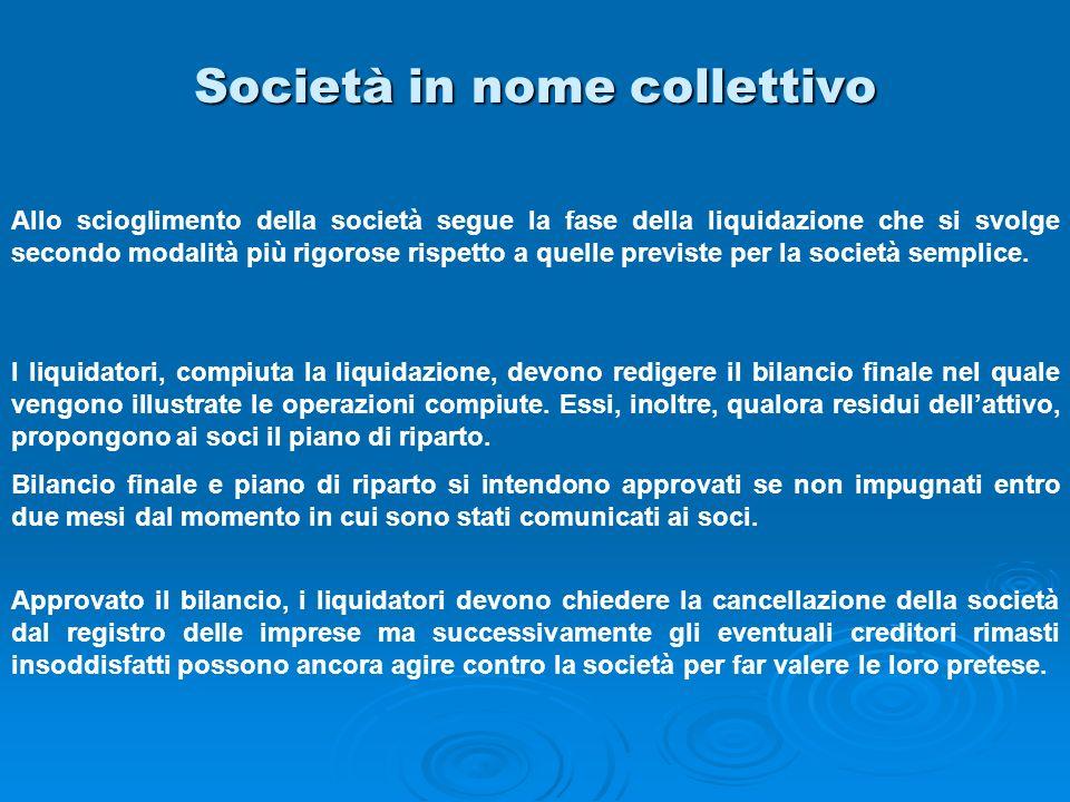 Società in nome collettivo Allo scioglimento della società segue la fase della liquidazione che si svolge secondo modalità più rigorose rispetto a que