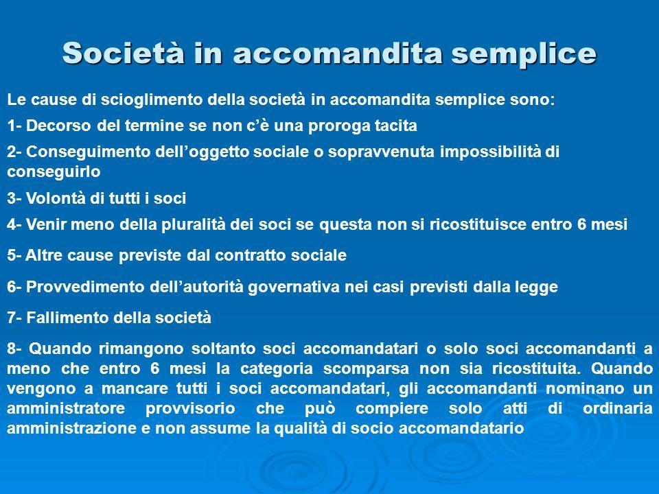 Società in accomandita semplice Le cause di scioglimento della società in accomandita semplice sono: 1- Decorso del termine se non cè una proroga taci