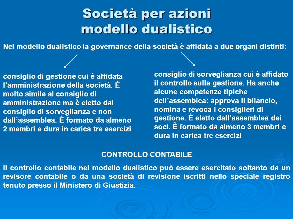Società per azioni modello dualistico Nel modello dualistico la governance della società è affidata a due organi distinti: consiglio di gestione cui è