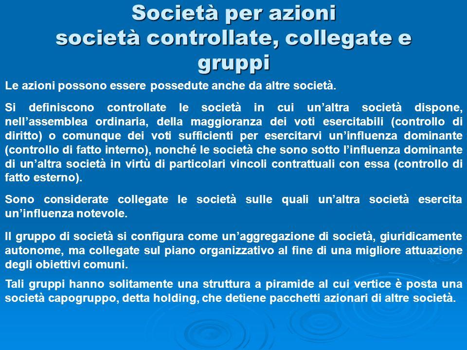 Società per azioni società controllate, collegate e gruppi Le azioni possono essere possedute anche da altre società. Si definiscono controllate le so