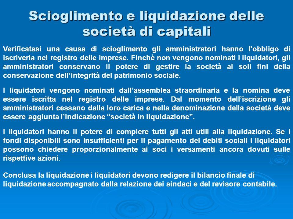 Scioglimento e liquidazione delle società di capitali Verificatasi una causa di scioglimento gli amministratori hanno lobbligo di iscriverla nel regis