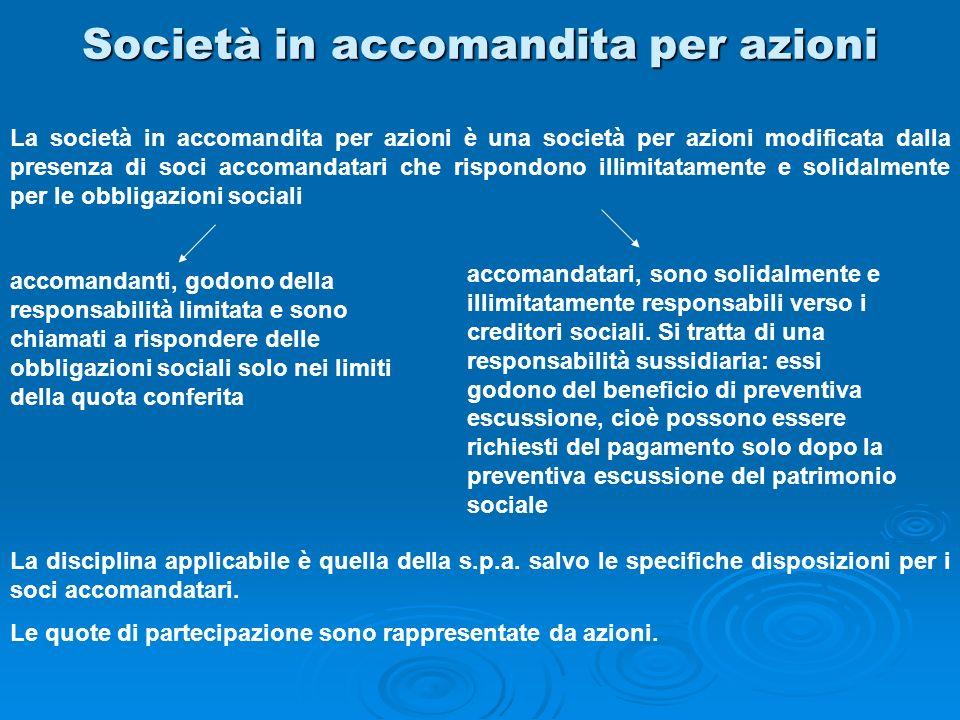 Società in accomandita per azioni La società in accomandita per azioni è una società per azioni modificata dalla presenza di soci accomandatari che ri