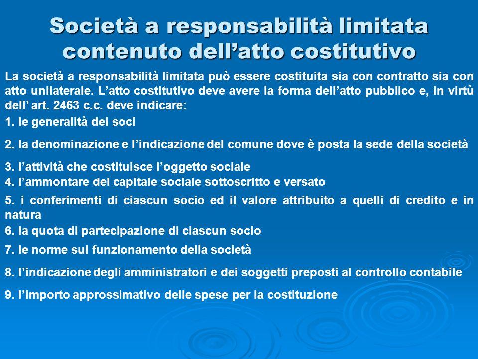 Società a responsabilità limitata contenuto dellatto costitutivo La società a responsabilità limitata può essere costituita sia con contratto sia con