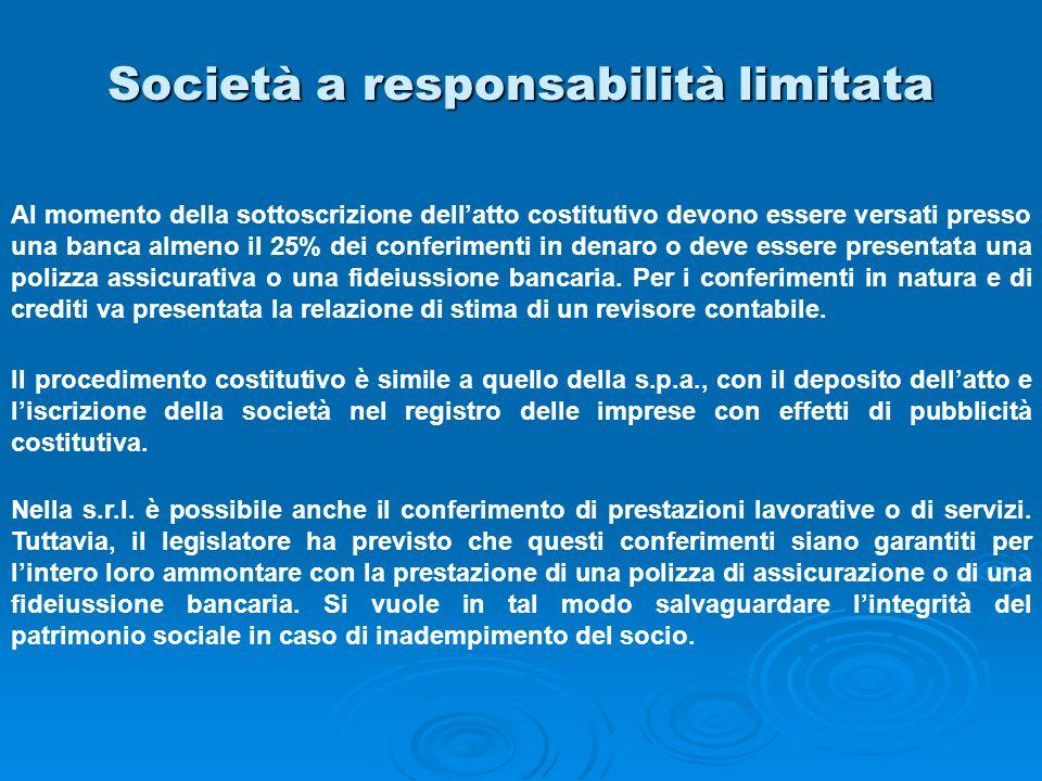Società a responsabilità limitata Al momento della sottoscrizione dellatto costitutivo devono essere versati presso una banca almeno il 25% dei confer