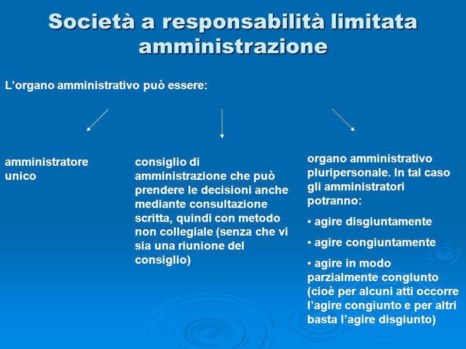 Società a responsabilità limitata amministrazione Lorgano amministrativo può essere: amministratore unico organo amministrativo pluripersonale. In tal