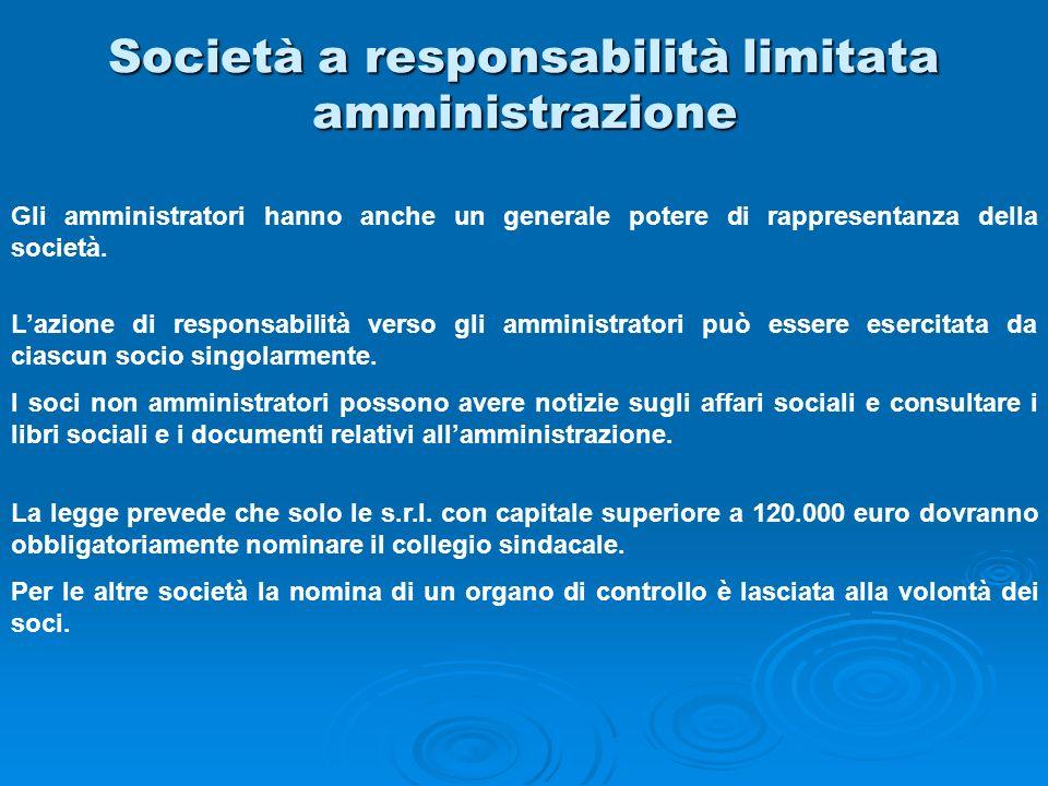 Società a responsabilità limitata amministrazione Gli amministratori hanno anche un generale potere di rappresentanza della società. Lazione di respon