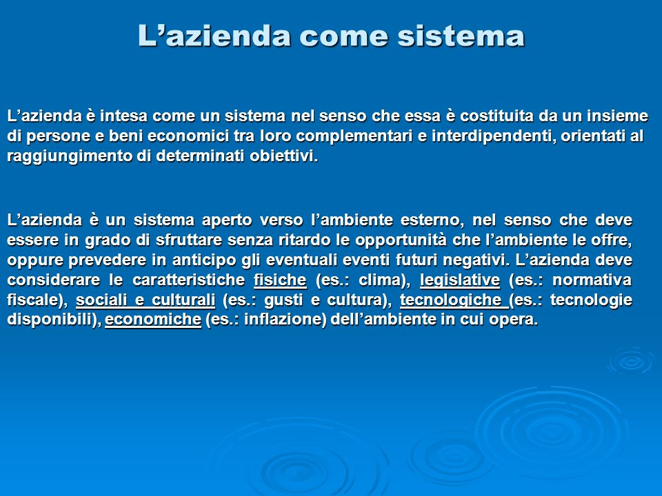 Lazienda come sistema Lazienda è intesa come un sistema nel senso che essa è costituita da un insieme di persone e beni economici tra loro complementa