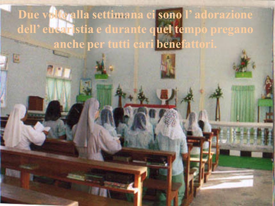 Due volte alla settimana ci sono l adorazione dell eucaristia e durante quel tempo pregano anche per tutti cari benefattori.