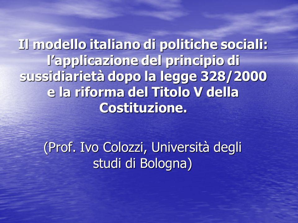 Il modello italiano di politiche sociali: lapplicazione del principio di sussidiarietà dopo la legge 328/2000 e la riforma del Titolo V della Costituz