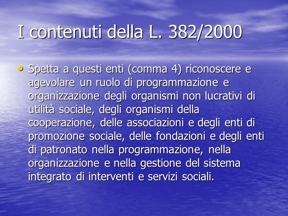 I contenuti della L. 382/2000 Spetta a questi enti (comma 4) riconoscere e agevolare un ruolo di programmazione e organizzazione degli organismi non l