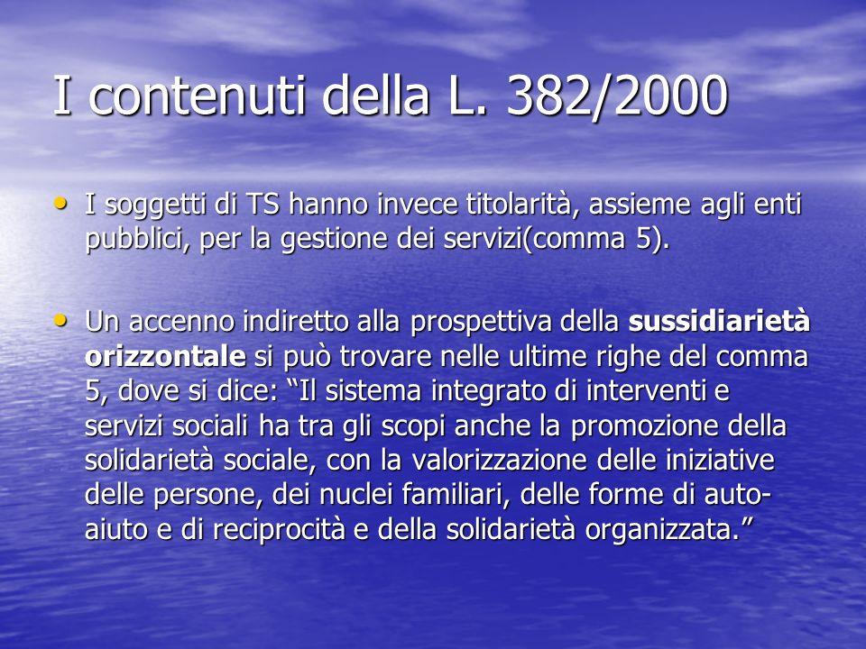 I contenuti della L. 382/2000 I soggetti di TS hanno invece titolarità, assieme agli enti pubblici, per la gestione dei servizi(comma 5). I soggetti d