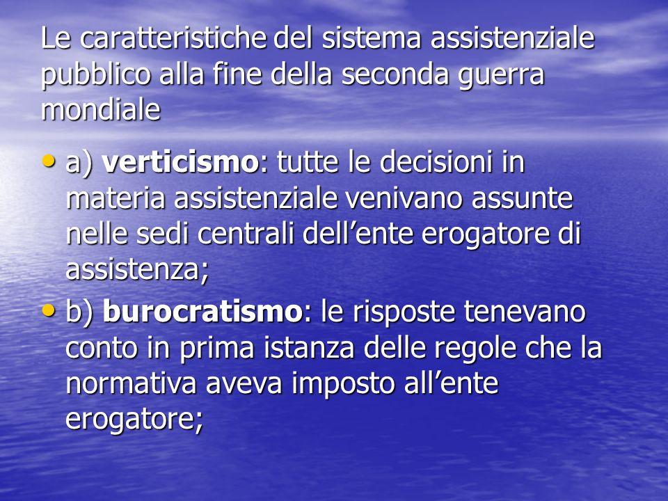 Le caratteristiche del sistema assistenziale pubblico alla fine della seconda guerra mondiale a) verticismo: tutte le decisioni in materia assistenzia