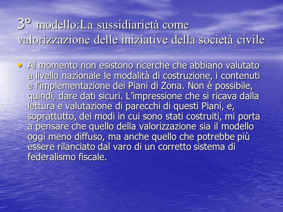 3° modello:La sussidiarietà come valorizzazione delle iniziative della società civile Al momento non esistono ricerche che abbiano valutato a livello