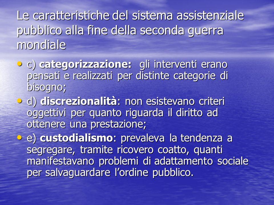 Le caratteristiche del sistema assistenziale pubblico alla fine della seconda guerra mondiale c) categorizzazione: gli interventi erano pensati e real