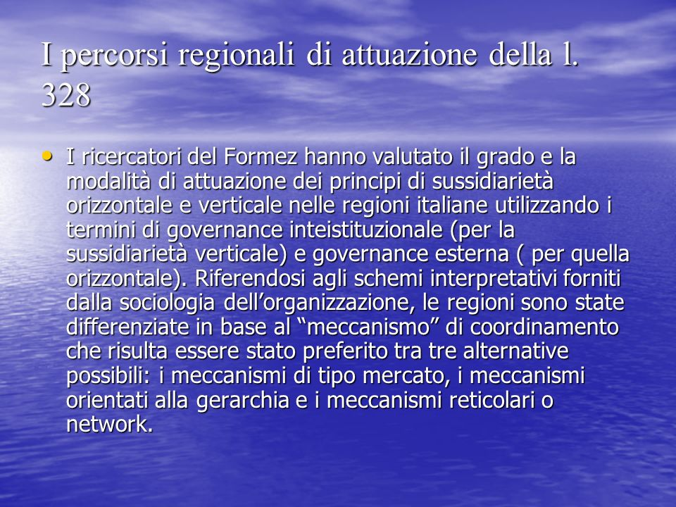 I percorsi regionali di attuazione della l. 328 I ricercatori del Formez hanno valutato il grado e la modalità di attuazione dei principi di sussidiar