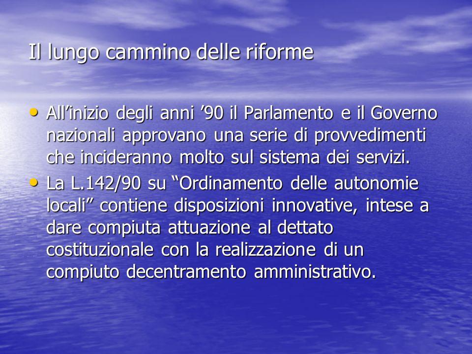 Il lungo cammino delle riforme Allinizio degli anni 90 il Parlamento e il Governo nazionali approvano una serie di provvedimenti che incideranno molto