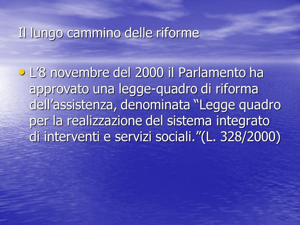 Il lungo cammino delle riforme L8 novembre del 2000 il Parlamento ha approvato una legge-quadro di riforma dellassistenza, denominata Legge quadro per
