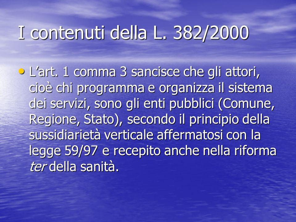I contenuti della L. 382/2000 Lart. 1 comma 3 sancisce che gli attori, cioè chi programma e organizza il sistema dei servizi, sono gli enti pubblici (