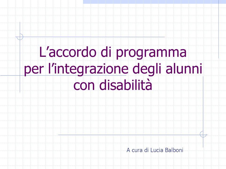 Laccordo di programma per lintegrazione degli alunni con disabilità A cura di Lucia Balboni