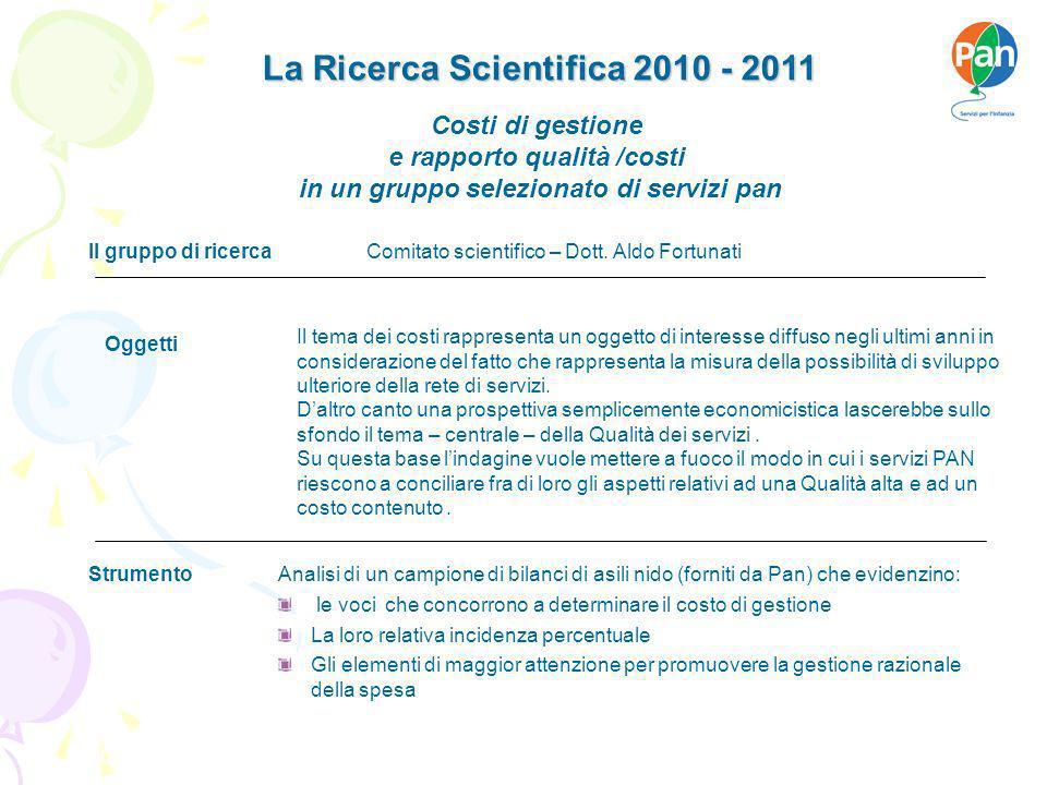 La Ricerca Scientifica 2010 - 2011 Firenze, 07 maggio 2007 Il tema dei costi rappresenta un oggetto di interesse diffuso negli ultimi anni in considerazione del fatto che rappresenta la misura della possibilità di sviluppo ulteriore della rete di servizi.