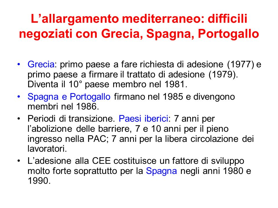 Lallargamento mediterraneo: difficili negoziati con Grecia, Spagna, Portogallo Grecia: primo paese a fare richiesta di adesione (1977) e primo paese a