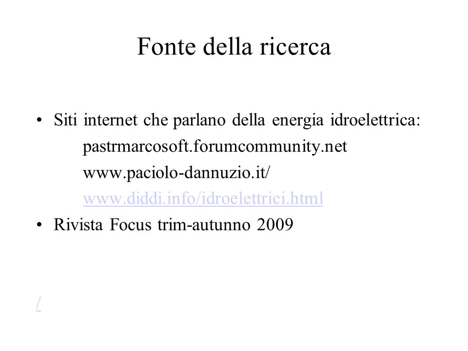 Fonte della ricerca Siti internet che parlano della energia idroelettrica: pastrmarcosoft.forumcommunity.net www.paciolo-dannuzio.it/ www.diddi.info/i