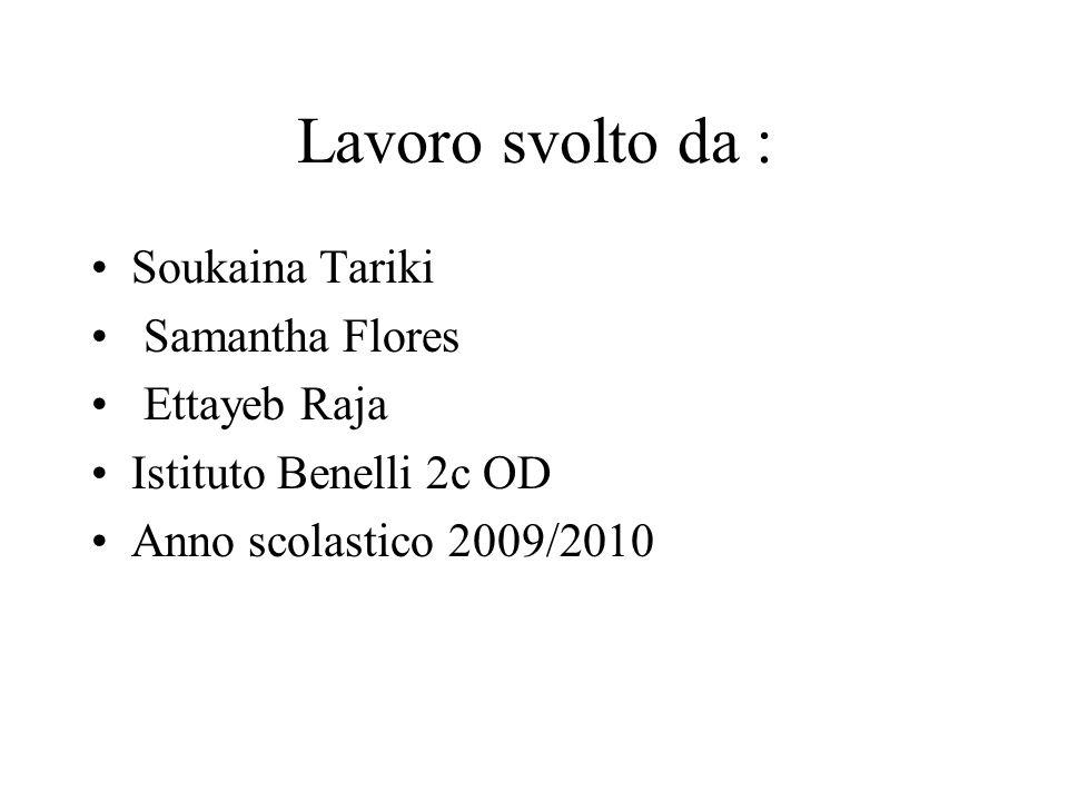 Lavoro svolto da : Soukaina Tariki Samantha Flores Ettayeb Raja Istituto Benelli 2c OD Anno scolastico 2009/2010