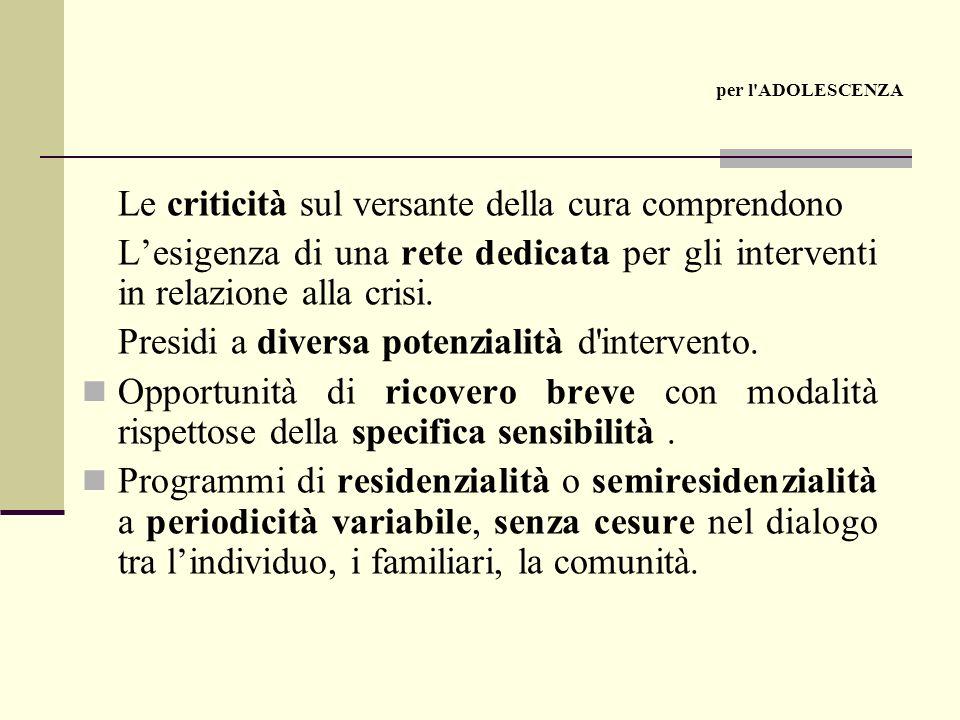 Le criticità sul versante della cura comprendono Lesigenza di una rete dedicata per gli interventi in relazione alla crisi.